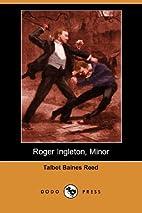 ROGER INGLETON, MINOR by Talbot Baines Reed