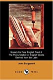 Sargeaunt, John: Society for Pure English Tract: The Pronunciation of English Words Derived from the Latin (Dodo Press)