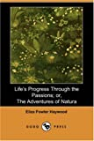 Haywood, Eliza Fowler: Life's Progress Through the Passions: Or, the Adventures of Natura