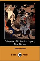 Glimpses of Unfamiliar Japan First Series by…