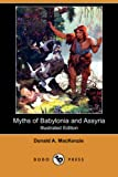 Donald A. MacKenzie: Myths of Babylonia and Assyria (Illustrated Edition) (Dodo Press)