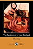 Fiske, John: The Beginnings of New England