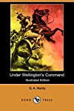 Henty, G. A.: Under Wellington's Command: A Tale of the Peninsular War