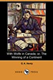 Henty, G. A.: With Wolfe in Canada: Or, the Winning of a Continent