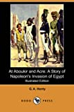 Henty, G. A.: At Aboukir and Acre: A Story of Napoleon's Invasion of Egypt
