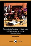 Post, Emily: Etiquette in Society, in Business, in Politics and at Home