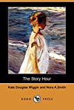 Wiggin, Kate Douglas: The Story Hour