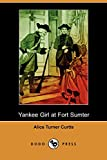 Curtis, Alice Turner: A Yankee Girl at Fort Sumter