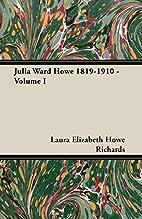 Julia Ward Howe, 1819-1910, in Two Volumes,…