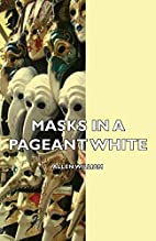 Masks in a Pageant by William Allen White