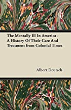 The mentally ill in America; a history of…