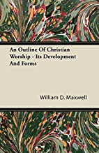 An Outline of Christian Worship by William…