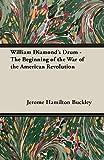 Buckley, Jerome Hamilton: William Diamond's Drum - The Beginning of the War of the American Revolution