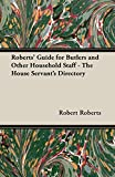 Roberts, Robert: Roberts&#39; Guide for Butlers and Other Household Staff: The House Servant&#39;s Directory