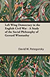 Petegorsky, David W.: Left Wing Democracy in the English Civil War - a Study of the Social Philosophy of Gerrard Winstanley