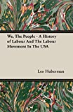 Huberman, Leo: We, The People - A History of Labour And The Labour Movement In The USA