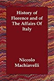 Machiavelli, Niccolo: History of Florence And of the Affairs of Italy