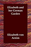 Von Arnim, Elizabeth: Elizabeth and Her German Garden