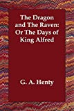 Henty, G. A.: The Dragon and the Raven: Or the Days of King Alfred