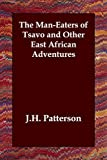 Patterson, J. H.: The Man-eaters of Tsavo and Other East African Adventures