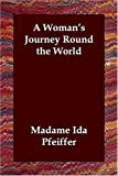 Pfeiffer, Madame Ida: A Woman&#39;s Journey Round the World