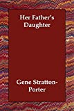 Stratton-Porter, Gene: Her Father&#39;s Daughter