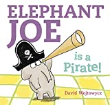 Wojtowycz, David: Elephant Joe is a Pirate!