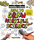 De Saulles, Tony: How to Draw Horrible Science