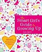 Smart Girl's Guide to Growing Up by…