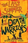 The Last Summer of the Death Warriors - Francisco X. Stork