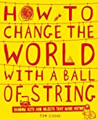 How to Change the World with a Ball of…