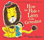 How to Hide a Lion from Grandma by Helen…