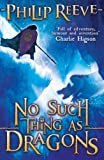 Reeve, Philip: No Such Thing As Dragons (No Series)