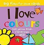 I Love Colours by Parragon Books Ltd.