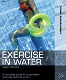 Lawrence, Debbie: Exercise in Water: A Complete Guide to Progressive Planning and Instruction (Fitness Professionals)