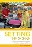 Featherstone, Sally: Setting the Scene: Creating Successful Environments for Babies and Young Children (Professional Development)