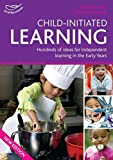Bayley, Ros: Child-initiated Learning: Hundreds of Ideas for Independent Learning in the Early Years (Early Years Library)