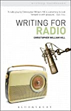 Writing for Radio by Christopher Willam Hill
