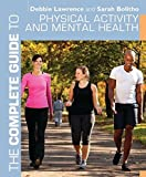 Lawrence, Debbie: The Complete Guide to Physical Activity and Mental Health (Complete Guides (Bloomsbury))
