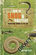 How to Snog a Hagfish!: Disgusting Things in…