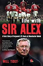 Life with Sir Alex: A Fan's Story of…