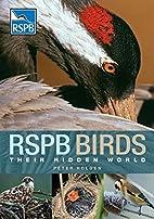 RSPB Birds: their Hidden World by Peter…