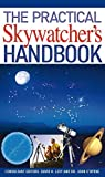 Levy, David H.: The Practical Skywatcher's Handbook. by David H. Levy, John O'Byrne