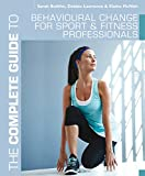 Bolitho, Sarah: The Complete Guide to Behavioural Change for Sport and Fitness Professionals (Complete Guides)