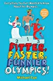 Cox, Michael: Fitter, Faster, Funnier: Everything You Ever Wanted to Know about the Olympics But Were Afraid to Ask
