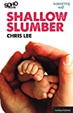 Lee, Chris: Shallow Slumber (Modern Plays)