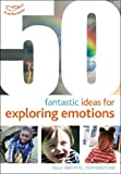 Featherstone, Sally: 50 Fantastic Ideas for Exploring Emotions