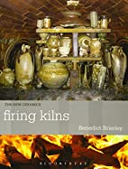 Firing Kilns (The New Ceramics) by Benedict…