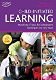 Bayley, Ros: Child-initiated Learning: Hundreds of Ideas for Independent Learning in the Early Years (Practitioners' Guides)