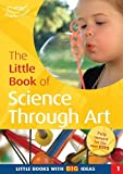 Featherstone, Sally: The Little Book of Science Through Art: Little Books with Big Ideas (1)